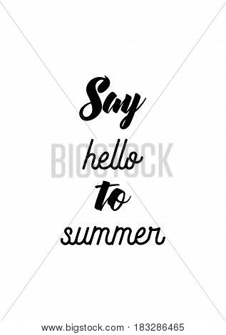 Travel life style inspiration quotes lettering. Motivational quote calligraphy. Say hello to summer.