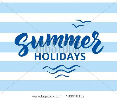Summer holidays hand drawn brush lettering. Marine summer background with breton stripes and typographic design elements. Summer holidays card, vector illustration.