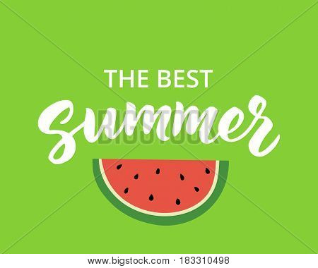 The best summer - hand drawn brush lettering. Summer background with typographic design elements and watermelon, vector illustration. Summer holidays card.