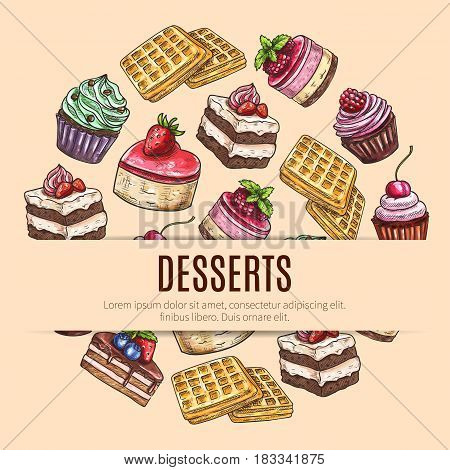 Cake desserts poster with round badge of chocolate cake, cupcake, muffin and belgian waffle, decorated with cream swirls, fruit, berry, fruity syrup and caramel. Pastry shop, cafe dessert menu design