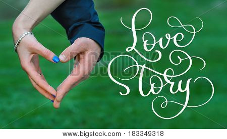 Bride and groom hands making heart and vintage text Love story. Calligraphy lettering hand draw.