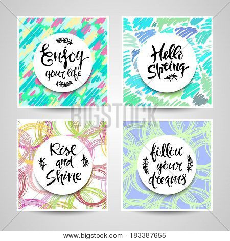 Enjoy your life, hello spring, rise and shine, follow your dreams. Vector set of greeting cards, hand drawn letters, motivation EPS10