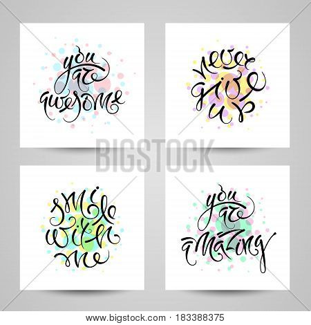 You are awesome. Never give up. Smile with me. Vector hand drawn letters, postcards EPS10
