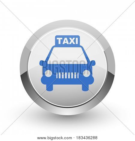 Taxi chrome border web and smartphone apps design round glossy icon.