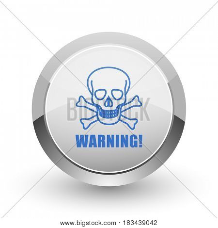 Warning skull chrome border web and smartphone apps design round glossy icon.