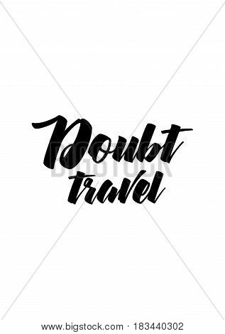 Travel life style inspiration quotes lettering. Motivational quote calligraphy. Doubt travel.
