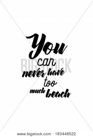 Travel life style inspiration quotes lettering. Motivational quote calligraphy. You can never have too much beach.