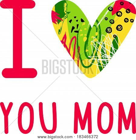 Greeting I love you Mom phrase. .A card with I love you Mom message heart with artistic abstract texture..Vector Illustration for Mothers day holiday.