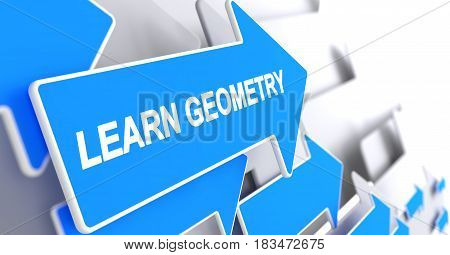 Learn Geometry - Blue Pointer with a Label Indicates the Direction of Movement. Learn Geometry, Text on the Blue Pointer. 3D Illustration.