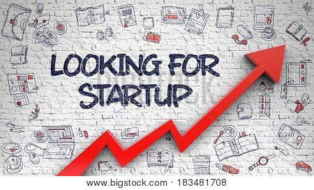 Looking For Startup Drawn on White Brick Wall. Illustration with Doodle Icons. Looking For Startup - Improvement Concept with Doodle Icons Around on White Brick Wall Background.