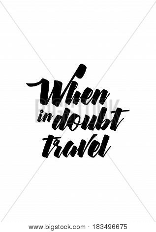 Travel life style inspiration quotes lettering. Motivational quote calligraphy. When in doubt travel.