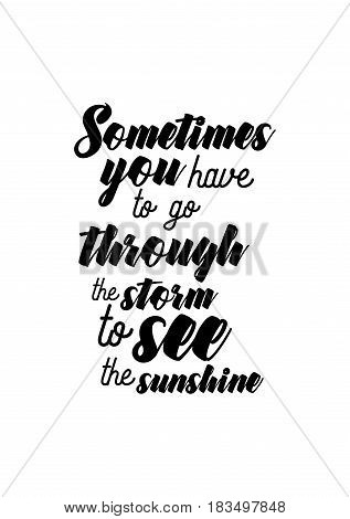 Travel life style inspiration quotes lettering. Motivational quote calligraphy. Sometimes you have to go through the storm to see the sunshine.