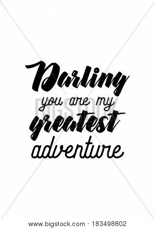 Travel life style inspiration quotes lettering. Motivational quote calligraphy. Darling you are my greatest adventure.