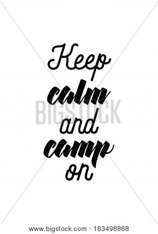 Travel life style inspiration quotes lettering. Motivational quote calligraphy. Keep calm and camp on.