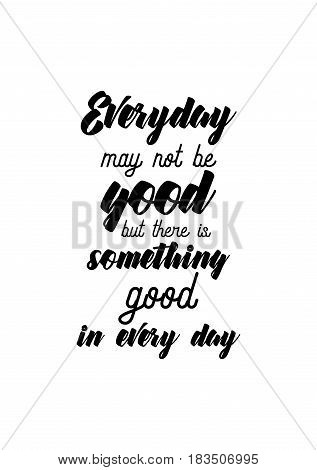 Travel life style inspiration quotes lettering. Motivational quote calligraphy. Every day may not be good...but there's something good in every day.