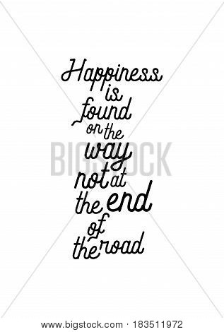 Travel life style inspiration quotes lettering. Motivational quote calligraphy. Happiness is found on the way not at the end of the road.