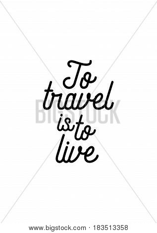 Travel life style inspiration quotes lettering. Motivational quote calligraphy. To travel is to live.
