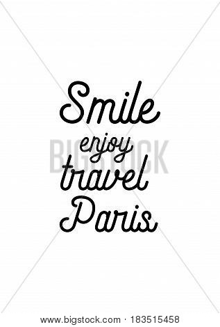 Travel life style inspiration quotes lettering. Motivational quote calligraphy. Smile enjoy, travel Paris.