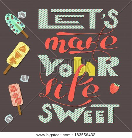 Lets make your life sweet. Inspirational quote. Hand drawn vintage illustration with hand-lettering and decoration elements. Drawing for prints on t-shirts and bags, stationary or poster.
