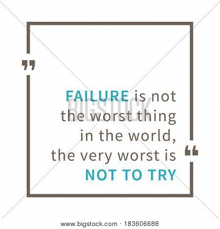 Failure is not the worst thing in the world The very worst is not to try. Inspirational saying. Motivational quote. Creative vector typography concept design illustration with white background.