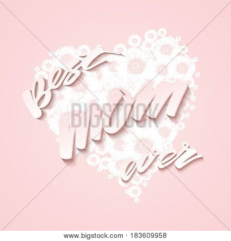 Best mom ever greeting card with white floral heart on pink background and text. Vector illustration fo festive design.
