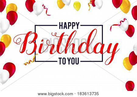 Creative birthday card with inflatable balloons, confetti and streamers. Happy Birthday card with typography, vintage poster. Vector 3D illustration. Stylish greetings of happy birthday.