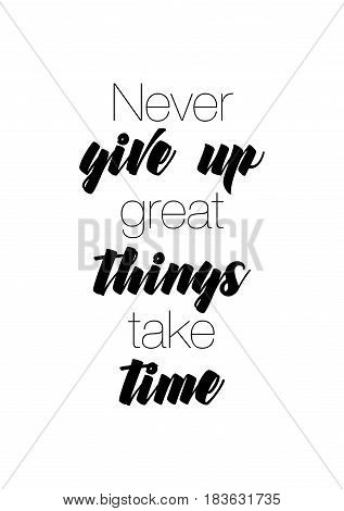 Travel life style inspiration quotes lettering. Motivational quote calligraphy. Never give up great things take time.
