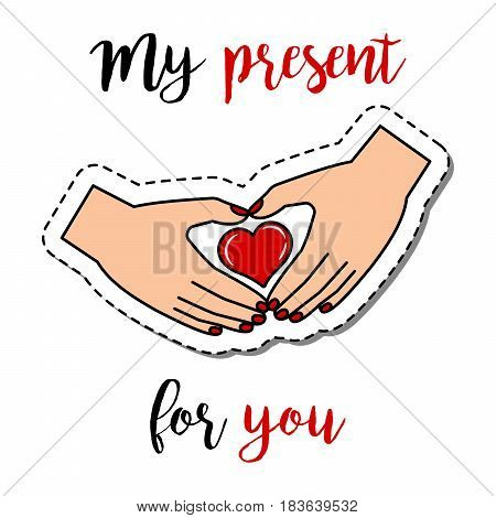 Fashion patch element with quote, My present for you. Human hands holding heart vector badge