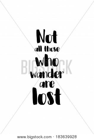 Travel life style inspiration quotes lettering. Motivational quote calligraphy. Not all those who wander are lost.