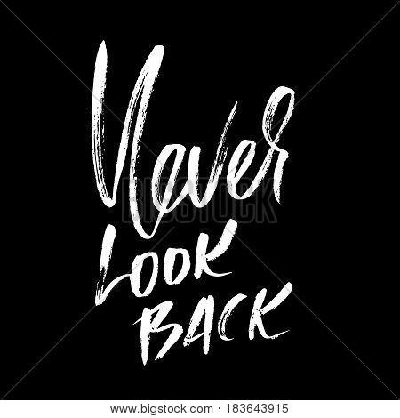 Never Look Back. Hand Drawn Lettering. Vector Typography Design. Handwritten Modern Brush Inscriptio