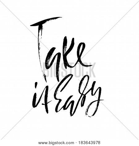 Take It Easy. Hand Drawn Lettering. Vector Typography Design. Handwritten Inscription.