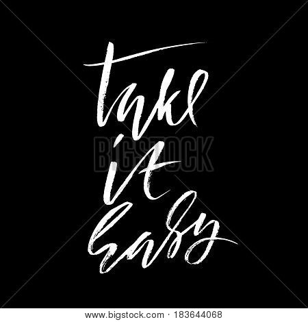 Take It Easy. Hand Drawn Lettering. Vector Typography Design. Handwritten Inscription.