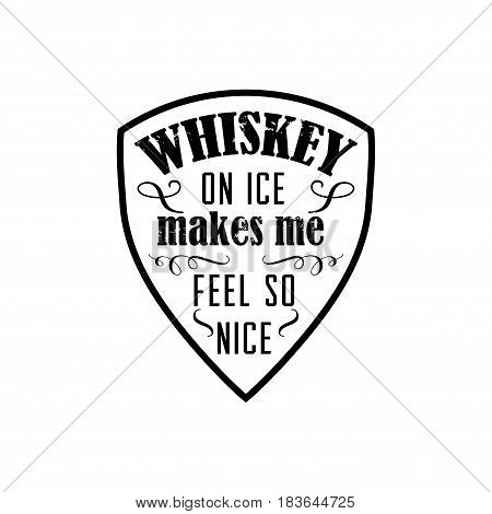 whiskey on ice makes me feel so nice, motto written on white background, frame with stars in vintage americana whiskey label style, vector illustration, design for t-shirt