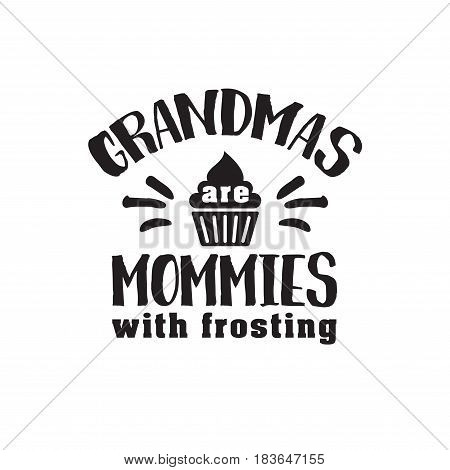 grandmas are mommies with frosting. handwritten in black brush ink lettering text, typographic design badges in calligraphy style, vector illustration on white background