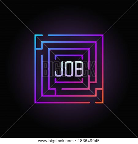 Maze with job colorful icon. Vector outline square labyrinth with word JOB inside sign or logo element on dark background