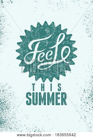 Feel This Summer. Typographic retro grunge poster. Vector illustration.