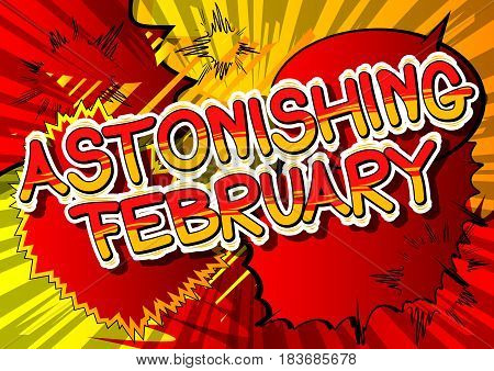 Astonishing February - Comic book style word on abstract background.
