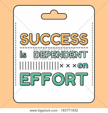 Success is dependent on effort. Inspirational and motivational quote, phrases in flat style. Illustration