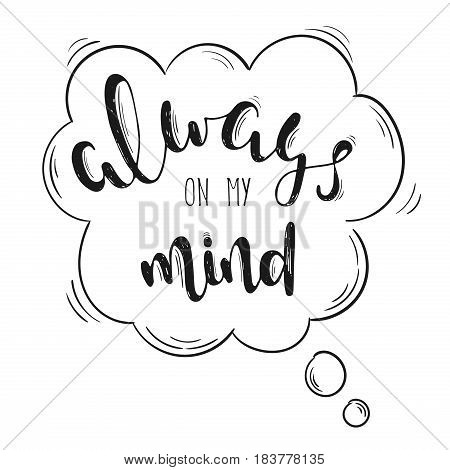Vector illustration. Hand drawn typography lettering phrase Always in my mind isolated on the white background. Fun calligraphy for typography greeting and invitation card or t-shirt print design.