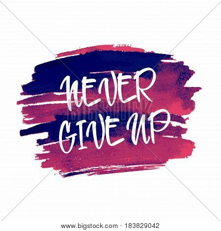 Never give up motivational inspirational quote on watercolor blot. Hand drawn lettering. Vector illustration