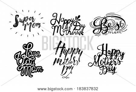 Set of inscription happy mother s day, love you mom, super, best mom. Black and white hand drawn lettering on white background