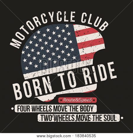 Motorcycle t-shirt graphics. Helmet with USA flag and lettering Motorcycle club Born to ride and motivation quote. Vintage typography for apparel poster badge. Vector