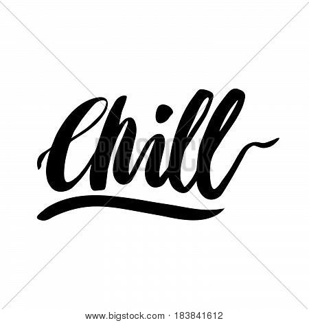 Chill! The inscription hand-drawing of ink on a white background. Vector Image. It can be used for website design, article, phone case, poster, t-shirt, mug etc.