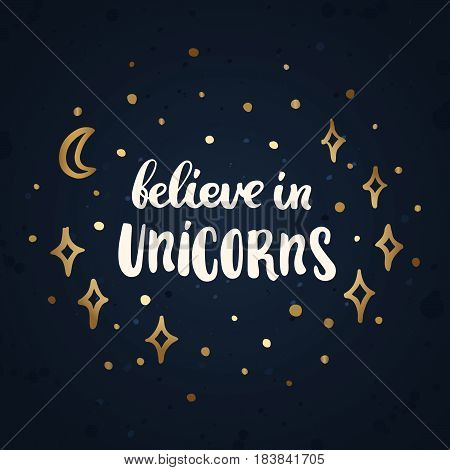 Believe in unicorns. The inscription hand-drawing of white ink.on the abstract night sky. Vector Image.