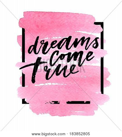 Dreams come true on watercolor pink background. Vector illustration. Hand lettering