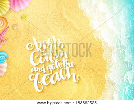 vector hand lettering summer inspirational phrase - keep calm and go to the beach - with seashells on top view sea surf background.