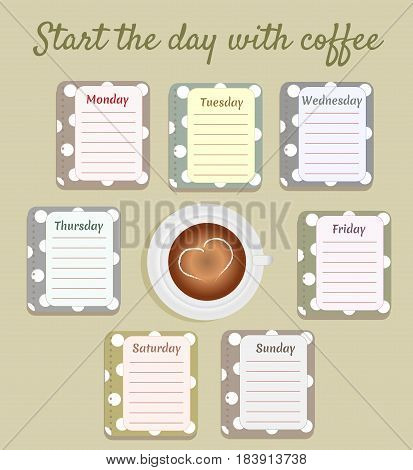 The sheets of the planner for weekly planning in a pretty white polka dots with the names of the days of the week. A cup of coffee with heart of cream. Diary.Vector illustration.