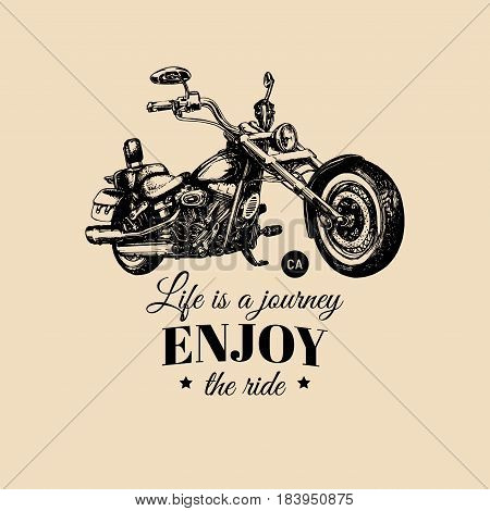 Life is a journey, enjoy the ride inspirational poster. Vector hand drawn chopper for MC sign, label. Vintage detailed motorcycle illustration for custom biker company, garage logo, t-shirt print etc.