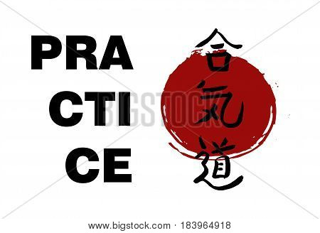 Motivation card - PRACTICE. Aikido - vector japanese symbols on sun background. Symbols harmony, energy and way