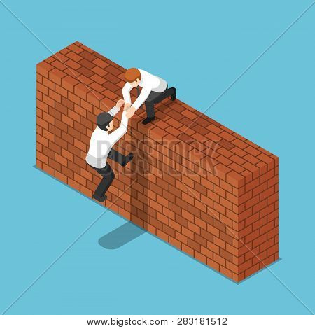 Flat 3d isometric businessman help his friend to climbing up a brick wall. Teamwork concept.